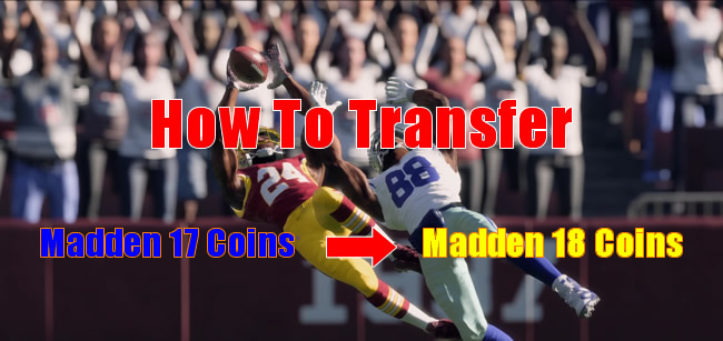 How to TransferMadden 17 Coins toMadden 18 Coins