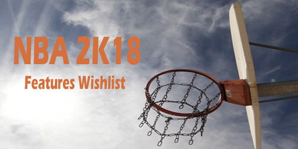 NBA 2K18 MyCareer Mechanics Wishlist And More - u4nba.com