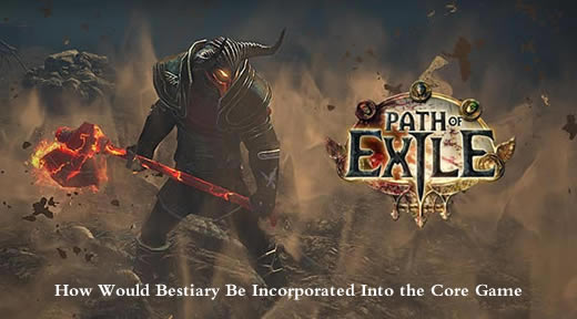 Bestiary is Going To Be Rolled into the Core Game - Path of