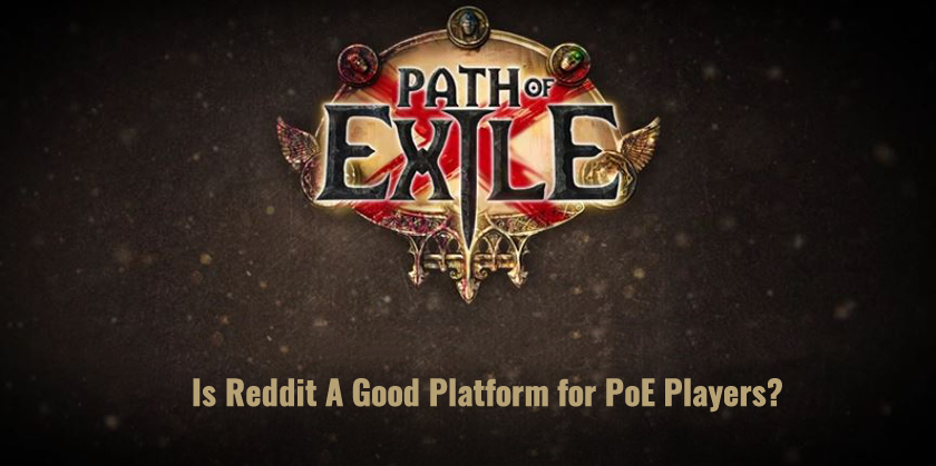 Is Reddit A Good Platform for PoE Players?