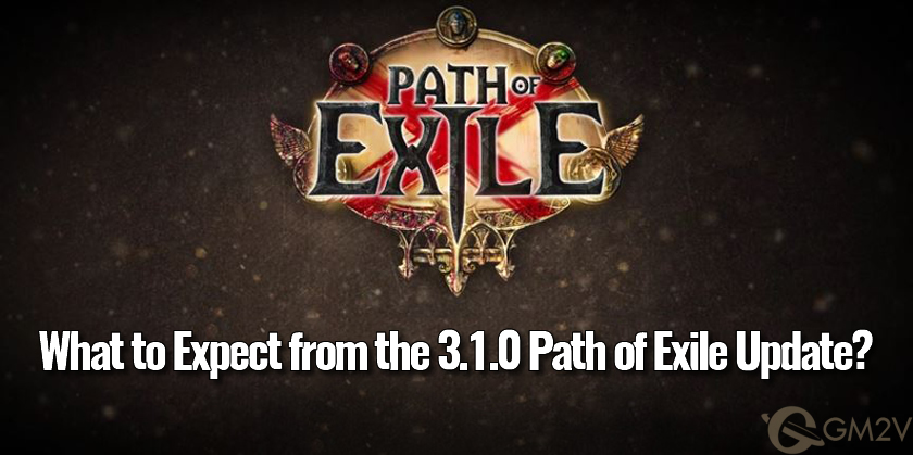 What to Expect from the 3.1.0 Path of Exile Update?